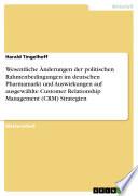 Wesentliche   nderungen der politischen Rahmenbedingungen im deutschen Pharmamarkt und Auswirkungen auf ausgew  hlte Customer Relationship Management  CRM  Strategien