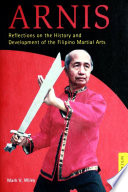 Arnis Reflections on the History and Development of Filipino Martial Arts