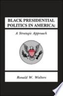 Black Presidential Politics in America