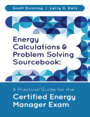 Energy Calculations & Problem Solving Sourcebook: A Practical Guide for the Certified Energy Manager Exam