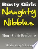Busty Girls Naughty Nibbles  Short Erotic Romance     Book 2