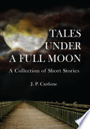 Tales Under A Full Moon : is comprised of seven modern day short stories...