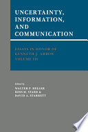 Essays in Honor of Kenneth J  Arrow  Volume 3  Uncertainty  Information  and Communication