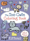 The Too Cute Coloring Book  Kittens