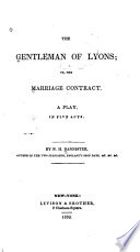 The Gentleman Of Lyons; Or, The Marriage Contract : ...