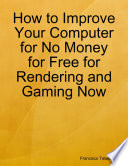 How to Improve Your Computer for No Money for Free for Rendering and Gaming Now