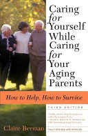 Caring for Yourself While Caring for Your Aging Parents  Third Edition