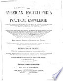 The American Encyclopedia of Practical Knowledge Containing Practical and Systematic Treatises on Subjects Connected with the Interests of Every Individual  Alphabetically Arranged  and Especially Designed for Popular Use     Book PDF
