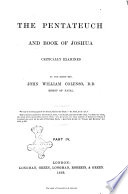 The Pentateuch and Book of Joshua Critically Examined Bu the Right Rev  John William Colenso