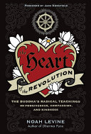 The heart of the revolution : the Buddha's radical teachings on forgiveness, compassion, and kindnes