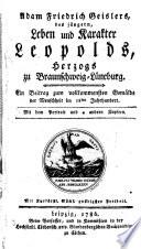 Adam Friedrich Geislers, des jüngern, Leben und Karakter Leopolds, Herzogs zu Braunschweig-Lüneburg