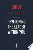 Guide to John C  Maxwell   s Developing the Leader Within You by Instaread