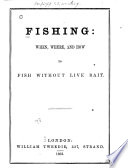 Fishing  When  where and how to Fish Without Live Bait