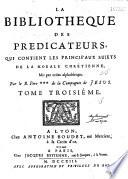 La Biblioth  que des predicateurs  qui contient les principaux sujets de la morale chr  tienne  Mis par ordre alphab  tique Par le R  Pere      Houdry