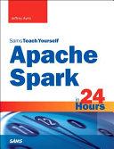 Apache Spark in 24 Hours  Sams Teach Yourself