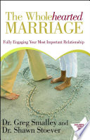 The Wholehearted Marriage Keep A Passionate Connection With One Another And