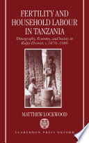 Fertility and Household Labour in Tanzania : Demography, Economy, and Society in Rufiji District, c.1870-1986 In Which Human Reproduction Interweaves With