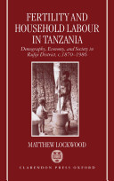 Fertility and Household Labour in Tanzania : Demography, Economy, and Society in Rufiji District, c.1870-1986 In Which Human Reproduction Interweaves With The Reproduction