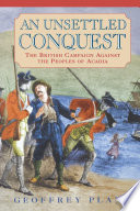 An Unsettled Conquest The British Campaign Against the Peoples of Acadia