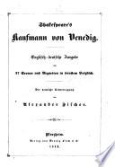 Shakespeare s Kaufmann von Venedig  Englisch deutsche Ausgabe  mit 27 Scenen und Vignetten in feinstem Holzstich  Die deutsche Uebertragung von A  Fischer