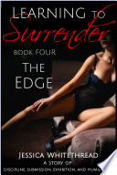 Learning to Surrender   The Edge   Discipline  Submission  Exhibition  and Humiliation  Series Book 4