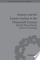 Insanity and the Lunatic Asylum in the Nineteenth Century