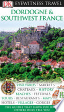 DK Eyewitness Travel Guide  Dordogne  Bordeaux   the Southwest Coast