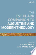 The T&T Clark Companion to Augustine and Modern Theology Is Both A Theological Companion