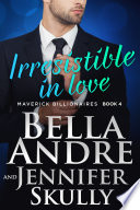 Irresistible In Love  The Maverick Billionaires  Book 4