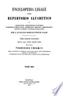 Enciclopedia legale, ovvero Repertorio alfabetico di legislazione, giurisprudenza e dottrina in materia di diritto civile, commerciale, criminale ...