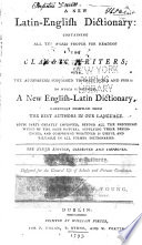 A New Latin-English Dictionary ... to which is Prefixed, a New English-Latin Dictionary ...