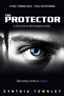 The Protector  A Detective Oliver Rousseau Novel Anticipated Exciting New Series Featuring