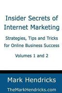 Insider Secrets of Internet Marketing (Volumes 1 And 2) Secrets Of Internet Marketing Strategies Tips