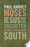 Moses  Jesus  and the Trickster in the Evangelical South