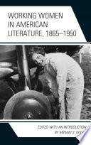 Working Women In American Literature, 1865–1950 : by addressing intersecting issues of race and...