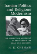 Iranian Politics and Religious Modernism: The Liberation Movement of Iran Under the Shah and Khomeini