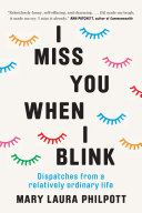 I Miss You When I Blink : and creative life, philpott takes on the...