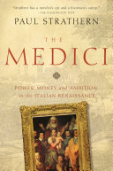 The Medici  Power  Money  and Ambition in the Italian Renaissance