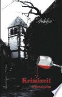 Krimizeit Pforzheim. Eine Anthologie von Claudia Konrad, Ingrid Schmahl, Jochen Timm, Gabriele Kühner, Fabian Plumbaum, Jutta Meller und Uschi Gassler.