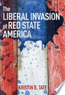 The Liberal Invasion of Red State America Book PDF