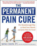 The Permanent Pain Cure  The Breakthrough Way to Heal Your Muscle and Joint Pain for Good  PB