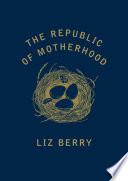The Republic of Motherhood Book PDF
