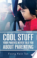 COOL STUFF YOUR PARENTS NEVER TOLD YOU ABOUT PARENTING Is Written By An Early Childhood Education Expert