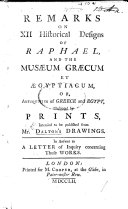 Remarks on XII Historical Designs of Raphael, and the Musæum Græcum et Ægyptiacum, or, Antiquities of Greece and Egypt, illustrated by prints, intended to be published from Mr. Dalton's drawings. In answer to a letter of inquiry concerning those works. [A prospectus, drawn up by John Dalton, D.D.]