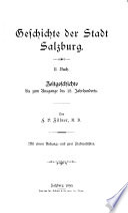 Geschichte der Stadt Salzburg: Buch. Zeitgeschichte bis zum Ausgange des 18. Jahrhunderts (2 v.)