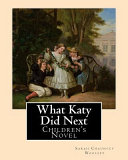 What Katy Did Next  By  Sarah Chauncey Woolsey   Pen Name Susan Coolidge