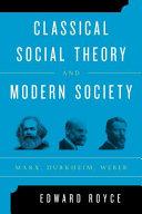 Classical social theory and modern society : Marx, Durkheim, Weber
