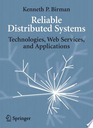 Reliable Distributed Systems: Technologies, Web Services, and Applications - ISBN:9780387276014