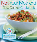 Not Your Mother s Slow Cooker Cookbook  Revised and Expanded