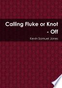 Calling Fluke or Knot - Off